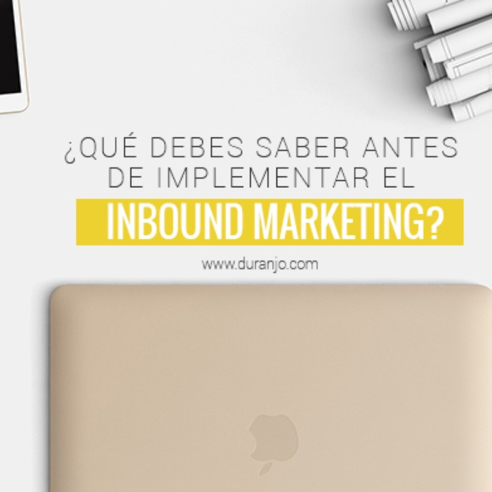 ¿Qué debes saber antes de implementar el Inbound Marketing?